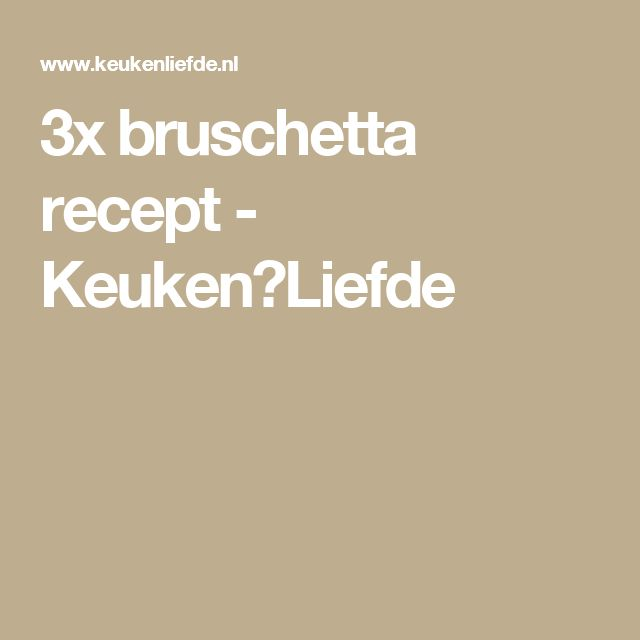 3x bruschetta recept - Keuken♥Liefde