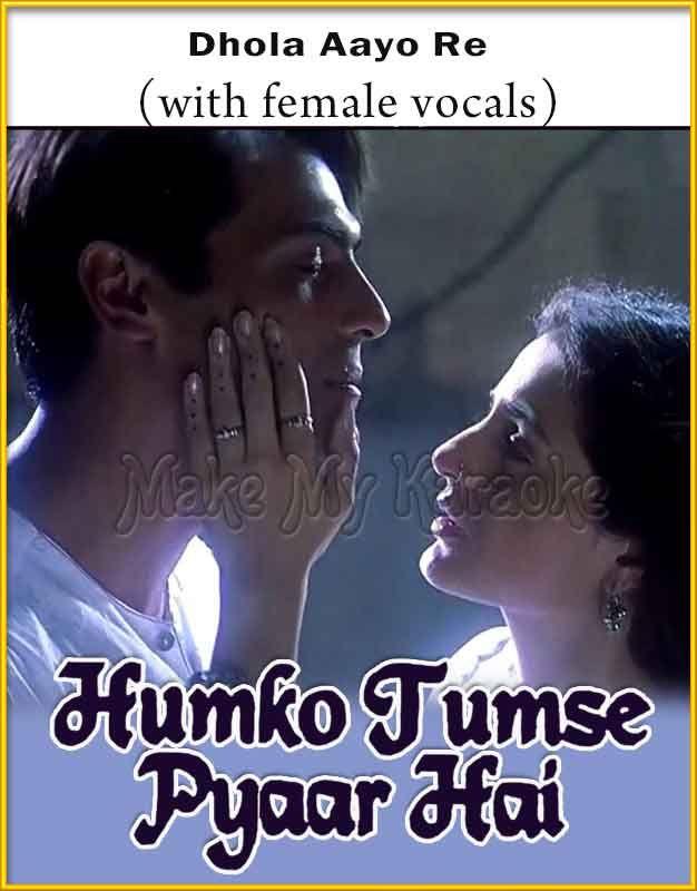 Dhola Aayo Re With Female Vocals Humko Tumse Pyaar Hai Mp3 And Video Karaoke Format Vocal Karaoke Songs Karaoke