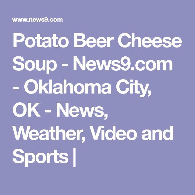 Potato Beer Cheese Soup - News9.com - Oklahoma City, OK - News, Weather, Video and Sports |
