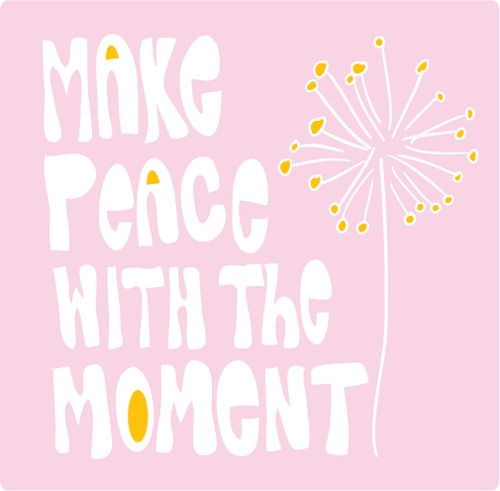 ☮ make peace with the moment