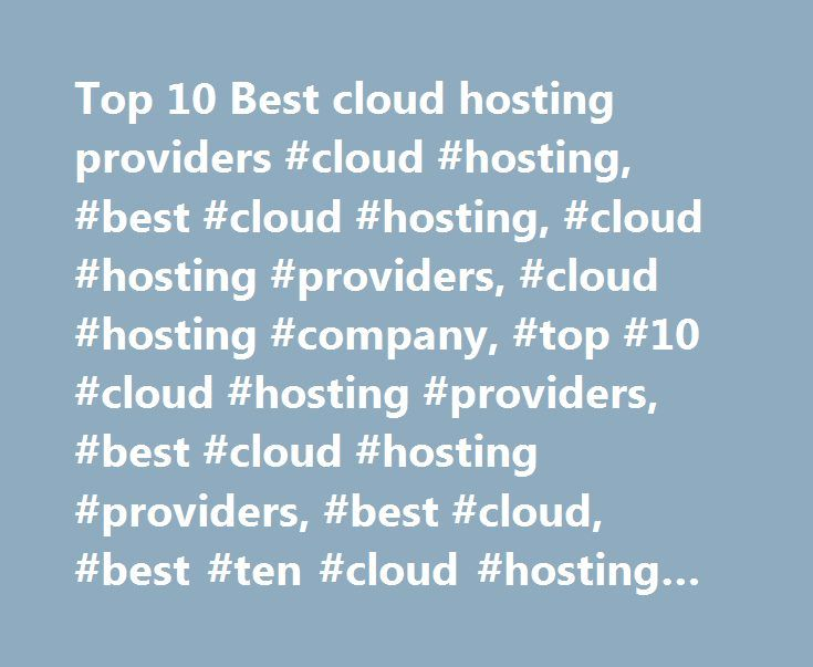Top 10 Best cloud hosting providers #cloud #hosting, #best #cloud #hosting, #cloud #hosting #providers, #cloud #hosting #company, #top #10 #cloud #hosting #providers, #best #cloud #hosting #providers, #best #cloud, #best #ten #cloud #hosting #providers http://coupons.remmont.com/top-10-best-cloud-hosting-providers-cloud-hosting-best-cloud-hosting-cloud-hosting-providers-cloud-hosting-company-top-10-cloud-hosting-providers-best-cloud-hosting-providers/  Top 10 Cloud Hosting Providers Comments…