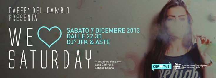WE LOVE SATURDAY – CAFFE' DEL CAMBIO – CAGLIARI -SABATO 7 DICEMBRE 2013