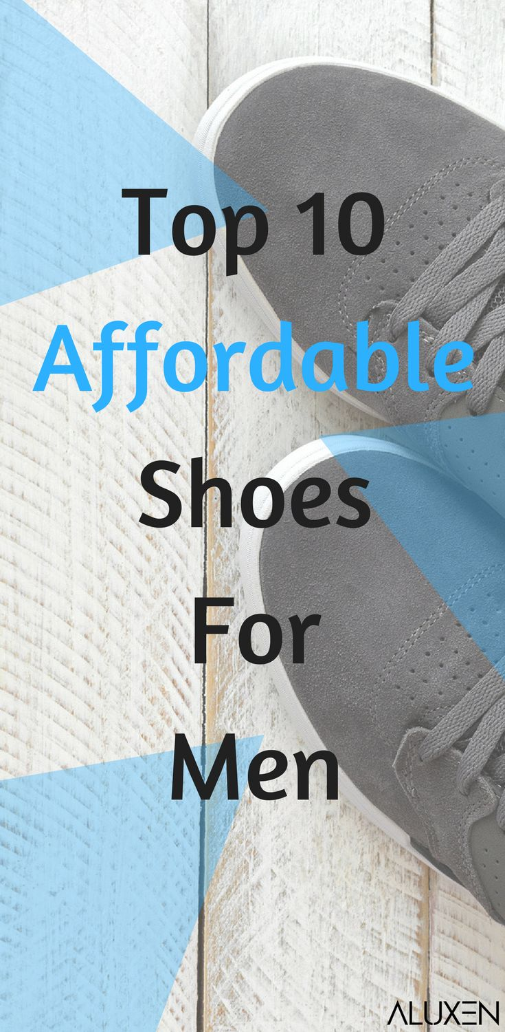 Top 10 Affordable Shoes For Men | Featuring stylish shoes, comfortable shoes, designer shoes, and must-have shoes for men! #Aluxen #Shoes #MensFashion