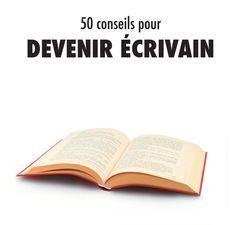 50 conseils pour devenir écrivain http://www.youscribe.com/catalogue/manuels-et-fiches-pratiques/litterature/creation-litteraire/50-conseils-pour-devenir-ecrivain-1850112