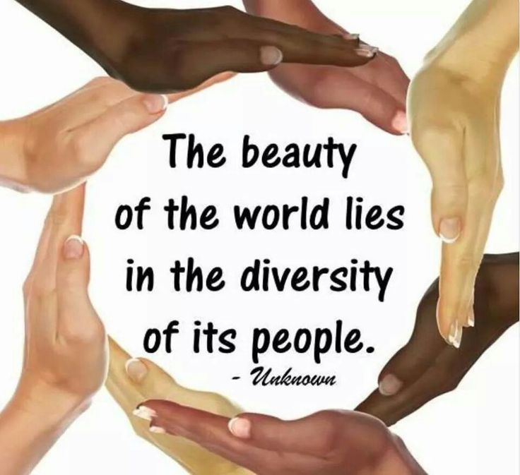 The Beauty Of The World Lies In The Diversity Of Its People • Unknown