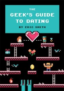 The Geek's Guide to Dating   Quirk Books : Publishers & Seekers of All Things Awesome