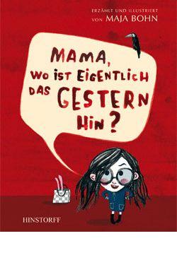 Bohn, Maja: Mama, wo ist eigentlich das Gestern hin? (Hinstorff Verlag)