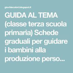 GUIDA AL TEMA (classe terza scuola primaria) Schede graduali per guidare i bambini alla produzione personale (come scrivere un buon tema)