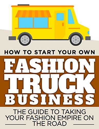 How To Start Your Own Fashion Truck Business: The guide to taking your Fashion Empire on the road by Conor McCarthy http://www.amazon.com/dp/B0108LQ1F8/ref=cm_sw_r_pi_dp_ODsSvb1A3AJE6