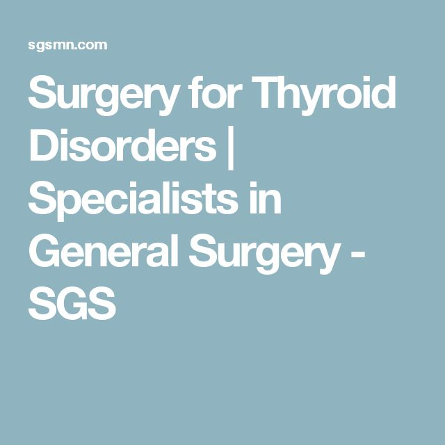 Surgery for Thyroid Disorders   Specialists in General Surgery - SGS