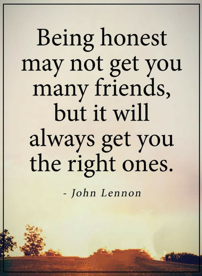 Quotes If you want loyal friends around you, then try this trick, be honest and the liars and hypocrites will run away from you and you will be left with only true friends.