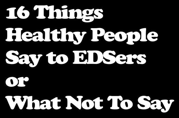 Ridiculous things people who don't have or understand Ehlers-Danlos Syndrome say to those of us who do have EDS. Or - What Not To Say To Someone With Ehlers-Danlos Syndrome. Reactions to stupidity may be NSFW.