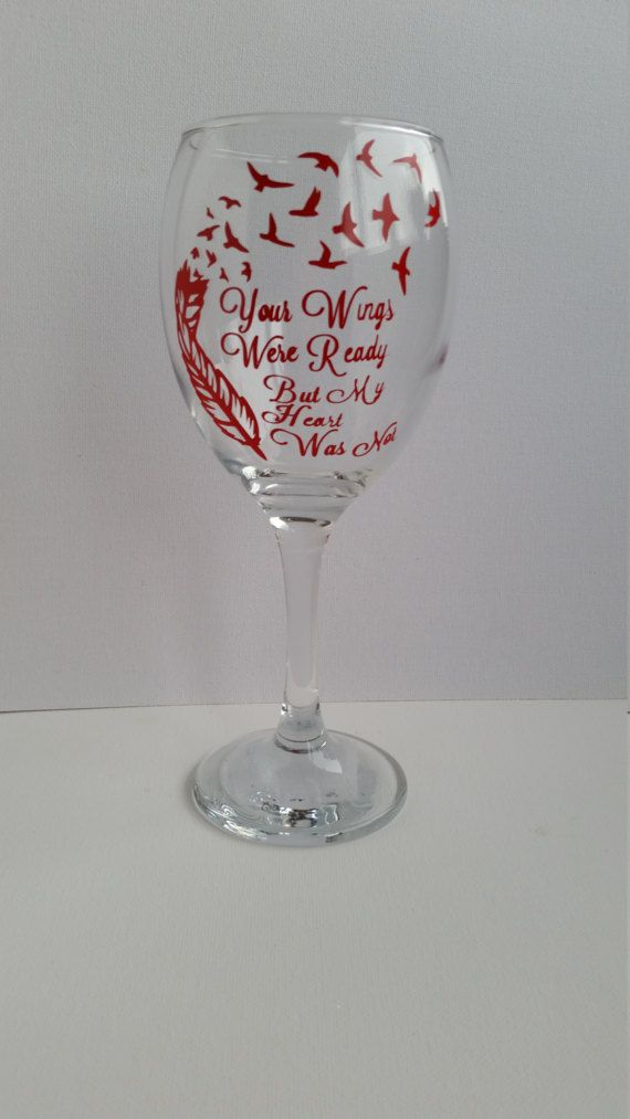 Check out this item in my Etsy shop https://www.etsy.com/uk/listing/511039747/memorial-funeral-wine-glass-rememberence