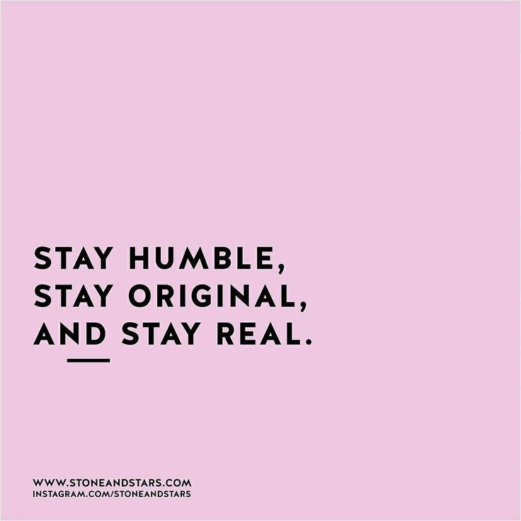 . #stay #humble #original #real