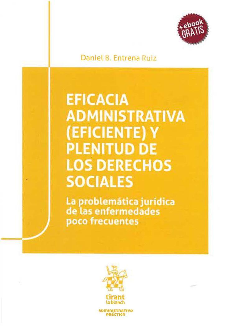 Eficacia administrativa (eficiente) y plenitud de los derechos sociales : la problemática jurídica de las enfermedades poco frecuentes / Daniel B. Entrena Ruiz. Tirant lo Blanch, 2017