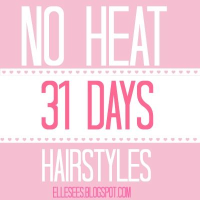E l l e S e e s: A Month of No Heat Hairstyles. Lets see if any actually work wi