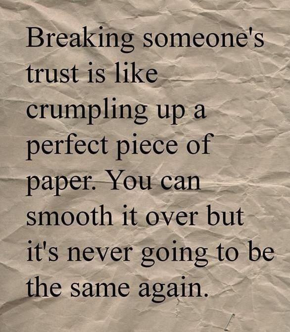 Breaking Someone S Trust Is Like Crumpling Up A Perfect Piece Of