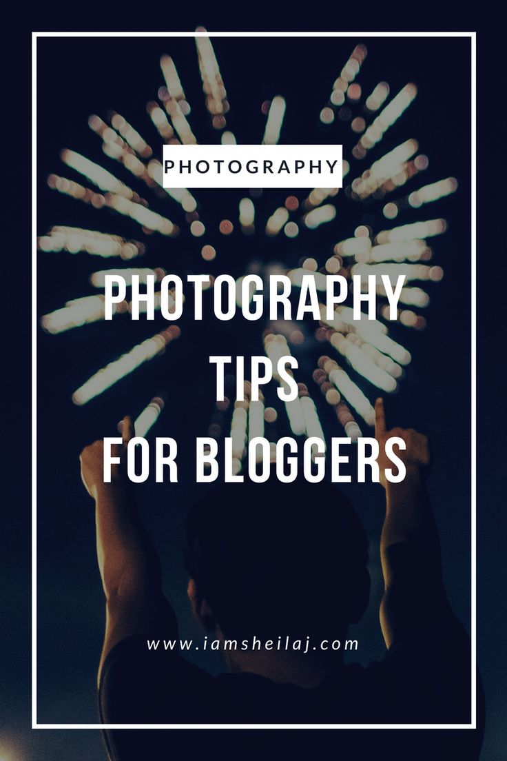 PHOTOGRAPHY TIPS FOR BLOGGERS - You Want To Blog