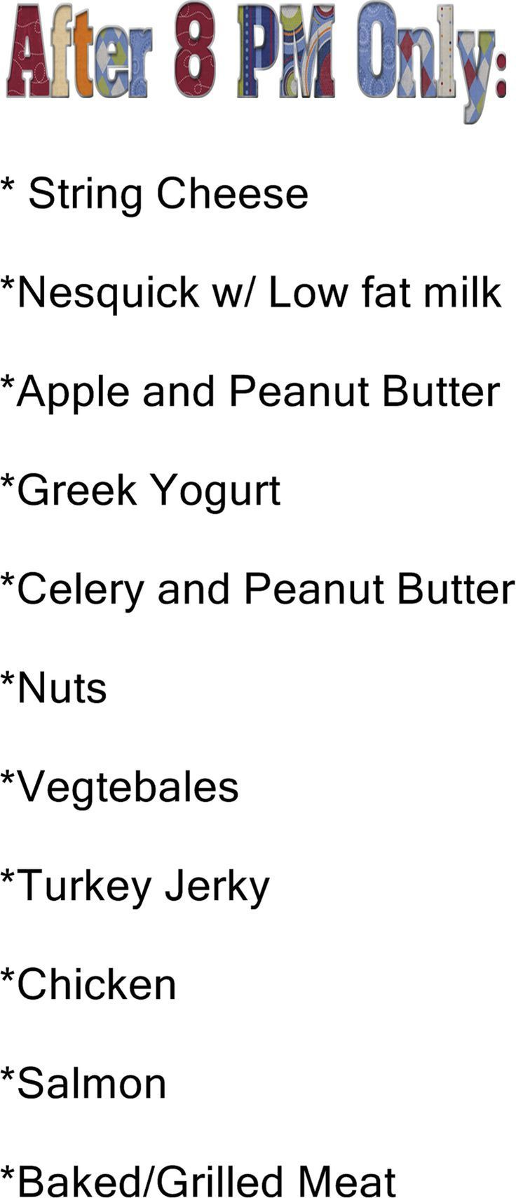 make a list of low to no sugar/carbs that you can eat after 8 PM, and put it on ...