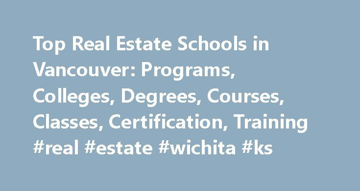 Top Real Estate Schools in Vancouver: Programs, Colleges, Degrees, Courses, Classes, Certification, Training #real #estate #wichita #ks http://real-estate.remmont.com/top-real-estate-schools-in-vancouver-programs-colleges-degrees-courses-classes-certification-training-real-estate-wichita-ks/  #real estate vancouver wa # Education Database Online Real Estate Schools near Vancouver Vancouver, WA (population: 169,603) has three real estate schools within a 100-mile radius of its city center…