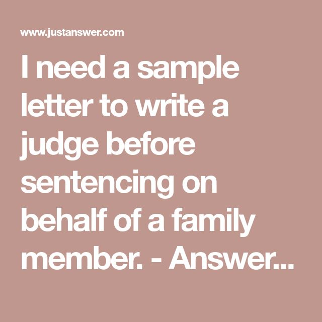 i need a sample letter to write a judge before sentencing on behalf of a family member