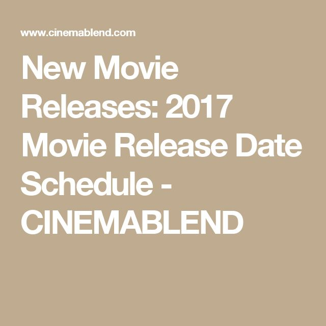 New Movie Releases: 2017 Movie Release Date Schedule - CINEMABLEND