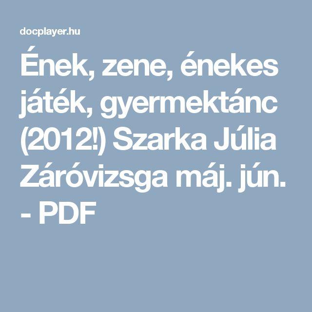 Ének, zene, énekes játék, gyermektánc (2012!) Szarka Júlia Záróvizsga máj. jún. - PDF