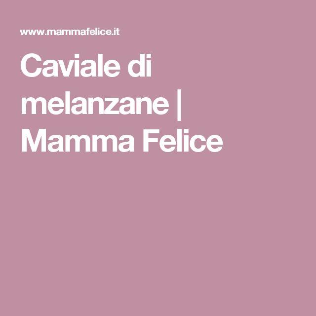 Caviale di melanzane | Mamma Felice