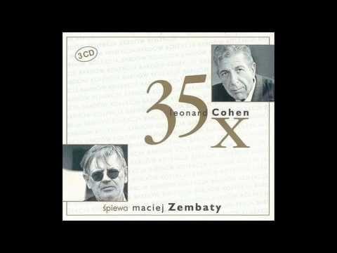 Maciej Zembaty - 35 x Leonard Cohen https://www.youtube.com/watch?v=NJsie_BXB9U&index=1&list=PLABB0C17DF96AE0A2