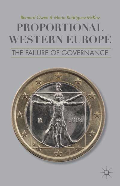 Proportional Western Europe : the failure of governance / Bernard Owen and Maria Rodriguez-McKey. -- New York :  Palgrave Macmillan,  2013.