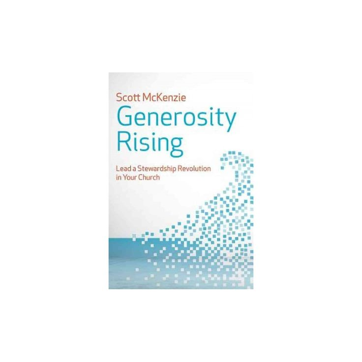 Generosity Rising : Lead a Stewardship Revolution in Your Church (Paperback) (Scott Mckenzie)