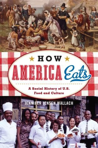 How America Eats: A social history of U.S. food and culture - Jennifer Jensen Wallach - Ground Floor - 394.12 W195H 2013