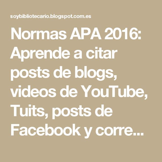Normas APA 2016: Aprende a citar posts de blogs, videos de YouTube, Tuits, posts de Facebook y correos electrónicos