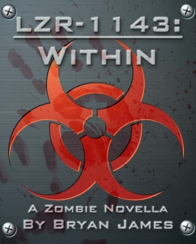 LZR-1143: Within (A Zombie Novella) by Bryan James, http://www.amazon.com/dp/B009XIQKMM/ref=cm_sw_r_pi_dp_tQYYqb0SW705V #mike1242