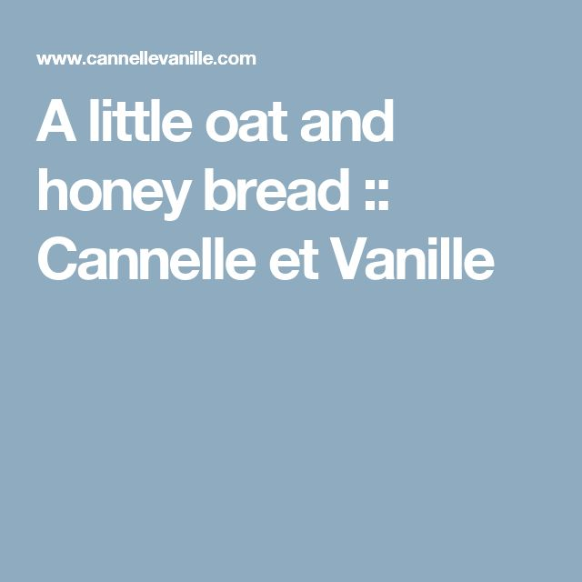 A little oat and honey bread  :: Cannelle et Vanille