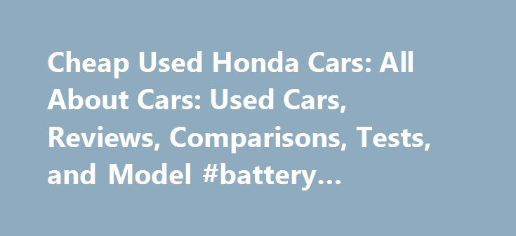 Cheap Used Honda Cars: All About Cars: Used Cars, Reviews, Comparisons, Tests, and Model #battery #chargers #for #cars http://car.remmont.com/cheap-used-honda-cars-all-about-cars-used-cars-reviews-comparisons-tests-and-model-battery-chargers-for-cars/  #cheap used cars # cheap used honda cars Cheap Used Cars. Cheap used cars for sale, search a large inventory of cheap cars for sale by private owners and auto dealers. Find thousands of best used cars for cheap japanese used cars by owner are…