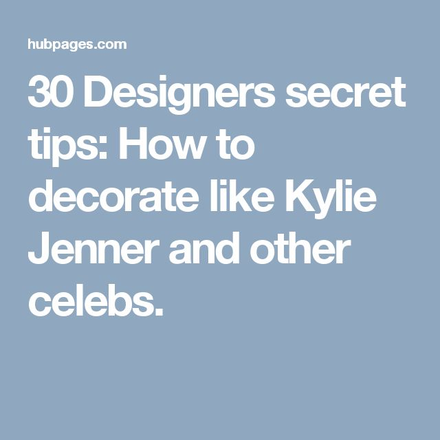 30 Designers secret tips: How to decorate like Kylie Jenner and other celebs.