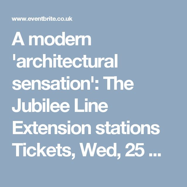 A modern 'architectural sensation': The Jubilee Line Extension stations Tickets, Wed, 25 Oct 2017 at 18:00 | Eventbrite