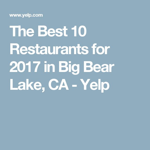 The Best 10 Restaurants for 2017 in Big Bear Lake, CA - Yelp