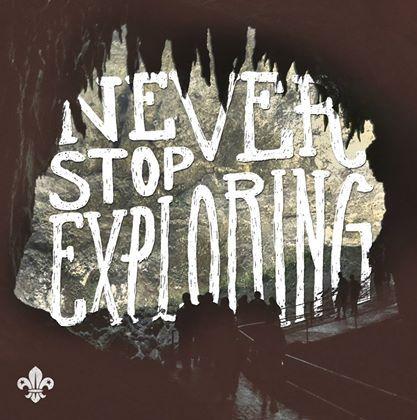 """Never stop exploring."""