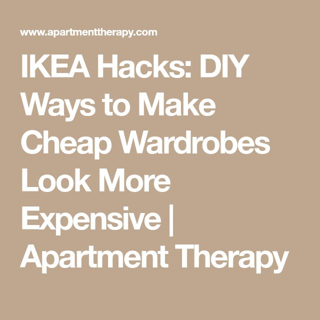 IKEA Hacks: DIY Ways to Make Cheap Wardrobes Look More Expensive | Apartment Therapy