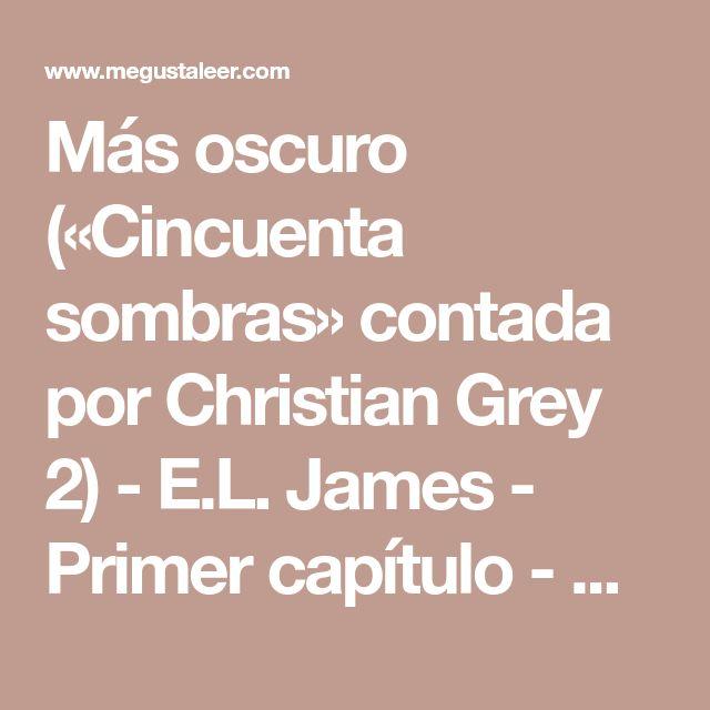 Más oscuro («Cincuenta sombras» contada por Christian Grey 2) - E.L. James - Primer capítulo - megustaleer - GRIJALBO -