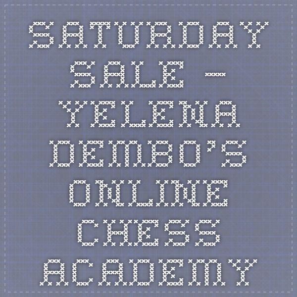 Saturday Sale – Yelena Dembo's Online Chess Academy