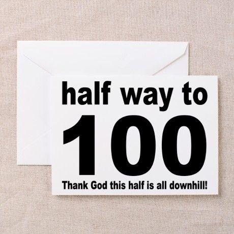 HALF WAY TO 100 Greeting Card on CafePress.com  #halfway #birthday