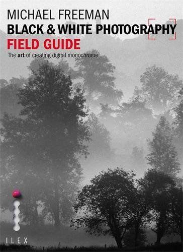 Black white photography field guide the art of creating digital monochrome michael freeman