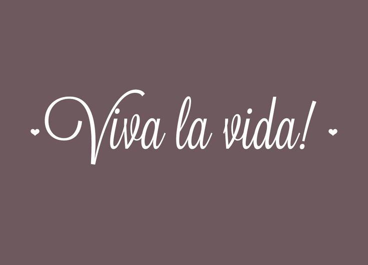 Viva la vida! #quote