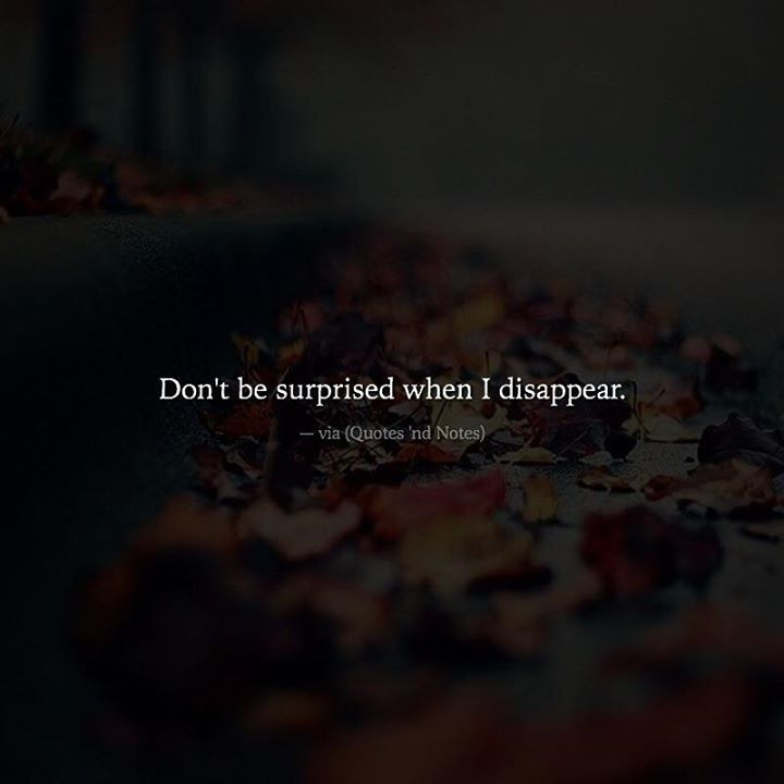 Don't be surprised when I disappear. via (http://ift.tt/2kXhf7B)