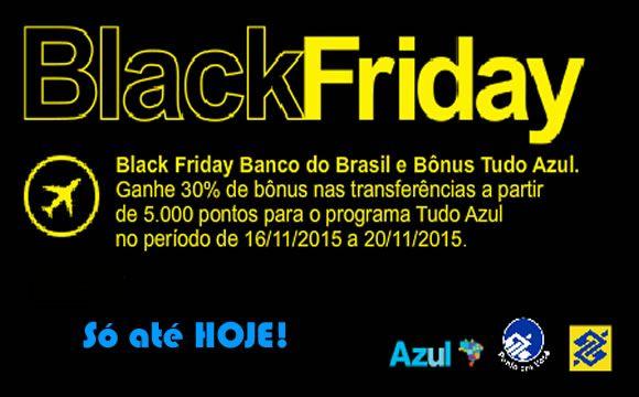 Black Friday Banco do Brasil - 30% de bônus nas trocas Azul SÓ ATÉ HOJE! #blackfriday #bb #bancodobrasil #viagem