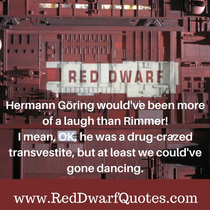 HE WAS A DRUG-CRAZED TRANSVESTITE, BUT AT LEAST WE COULD 'VE GONE DANCING http://reddwarfquotes.com/drug-crazed-transvestite-least-ve-gone-dancing