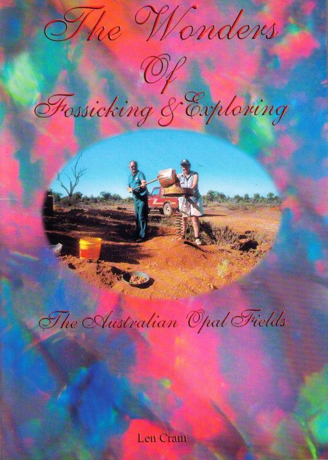 The Wonders Of Fossicking & Exploring  opal books, opal literature , len cram opal books